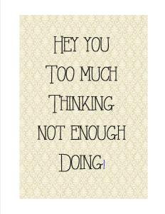 think to much